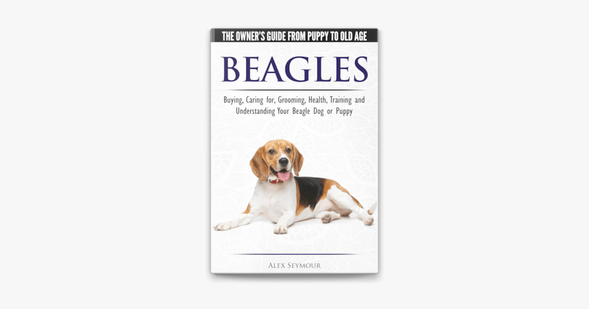 Beagles: The Owner's Guide from Puppy to Old Age