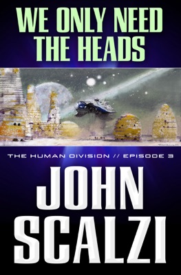 The Human Division #3: We Only Need the Heads - John Scalzi pdf download