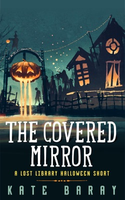 The Covered Mirror: A Lost Library Halloween Short - Kate Baray pdf download