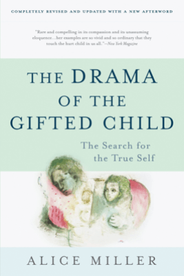 The Drama of the Gifted Child - Alice Miller