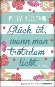 Glück ist, wenn man trotzdem liebt - Petra Hülsmann pdf download