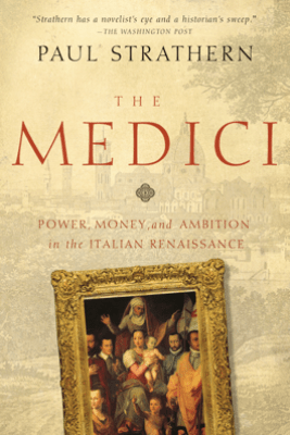 The Medici: Power, Money, and Ambition in the Italian Renaissance - Paul Strathern