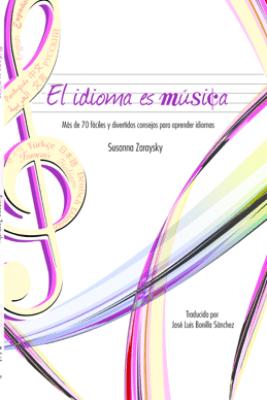 El idioma es música Más de 70 consejos fáciles y divertidos para aprender idiomas - Susanna Zaraysky