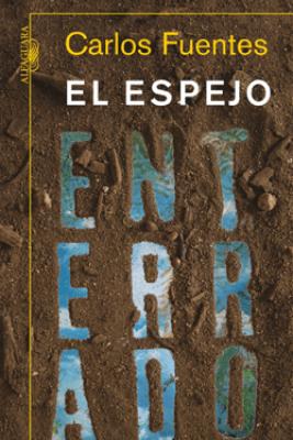 El espejo enterrado - Carlos Fuentes