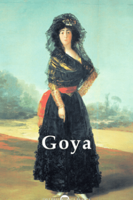 Delphi Complete Paintings of Francisco de Goya (Illustrated) - Francisco de Goya