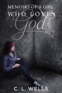 Memoirs of a Girl Who Loves God - CL Wells pdf download