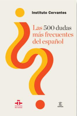 Las 500 dudas más frecuentes del español - Instituto Cervantes