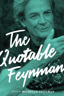 The Quotable Feynman - Richard P. Feynman & Michelle Feynman