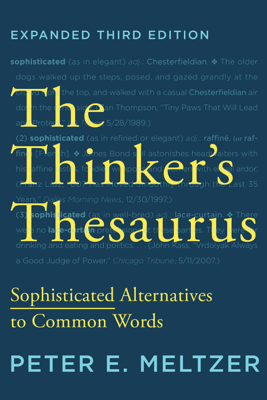 The Thinker's Thesaurus: Sophisticated Alternatives to Common Words (Expanded Third Edition) - Peter E. Meltzer
