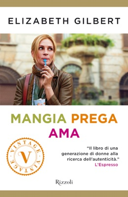Mangia, prega, ama (VINTAGE) - Elizabeth Gilbert pdf download