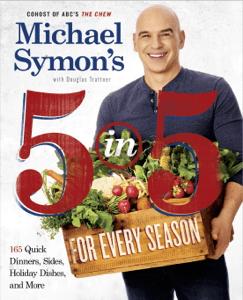 Michael Symon's 5 in 5 for Every Season - Michael Symon & Douglas Trattner pdf download