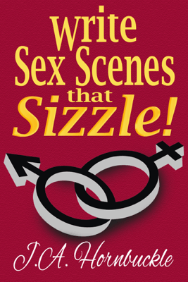 Write Sex Scenes that Sizzle! - J.A. Hornbuckle