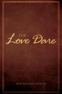 The Love Dare - Alex Kendrick & Stephen Kendrick