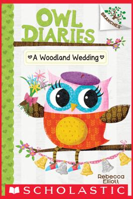 A Woodland Wedding: A Branches Book (Owl Diaries #3) - Rebecca Elliott