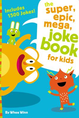 The Super, Epic, Mega Joke Book for Kids - Whee Winn