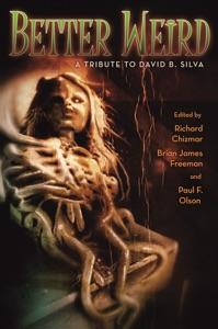 Better Weird: A Tribute to David B. Silva - Richard Chizmar pdf download