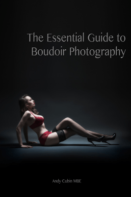 The Essential Guide to Boudoir Photography - Andy Cubin