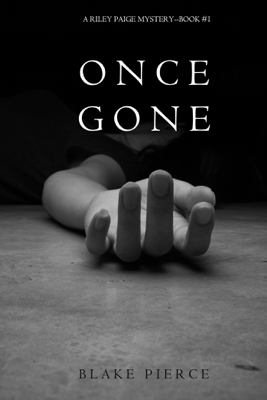 Once Gone (a Riley Paige Mystery—Book 1) - Blake Pierce