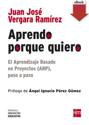 Aprendo porque quiero: El Aprendizaje Basado en Proyectos (ABP), paso a paso (eBook-ePub) - Juan José Vergara Ramírez pdf download