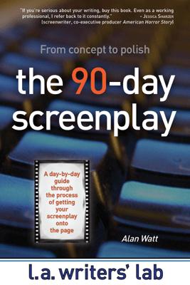 The 90-Day Screenplay - Alan Watt