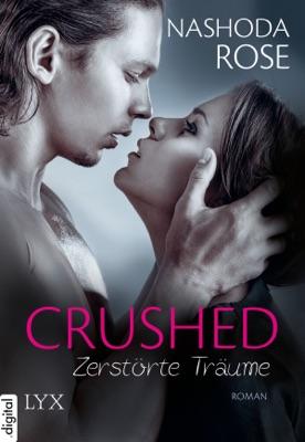 Crushed - Zerstörte Träume - Nashoda Rose pdf download