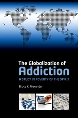 The Globalization of Addiction - Bruce K. Alexander