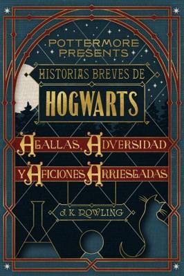 Historias breves de Hogwarts: Agallas, Adversidad y Aficiones Arriesgadas - J.K. Rowling pdf download