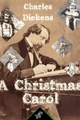 A Christmas Carol (In Prose - being - A Ghost Story of Christmas) - Charles Dickens