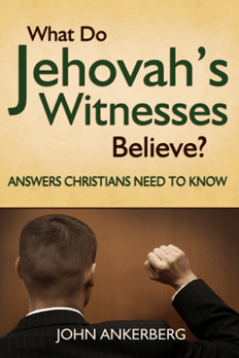 What Do Jehovah's Witnesses Believe? Answers Christians Need to Know - John Ankerberg