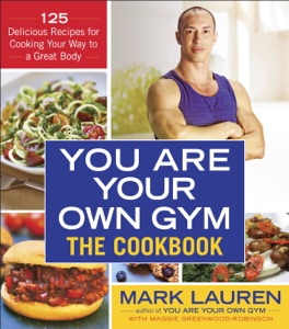 You Are Your Own Gym: The Cookbook - Mark Lauren & Maggie Greenwood-Robinson pdf download