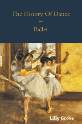 The History Of Dance - Ballet - Lilly Grove