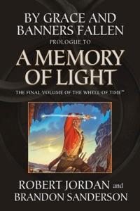 By Grace and Banners Fallen: Prologue to A Memory of Light - Robert Jordan & Brandon Sanderson pdf download
