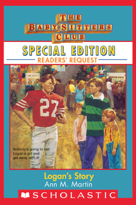 Logan's Story (Baby-Sitters Club Special Edition: Readers' Requests) - Ann M. Martin