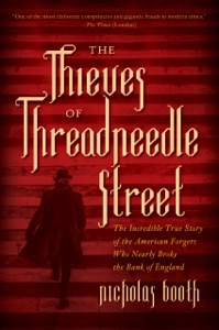 The Thieves of Threadneedle Street: The Incredible True Story of the American Forgers Who Nearly Broke the Bank of England - Nicholas Booth pdf download