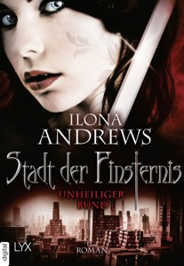 Stadt der Finsternis - Unheiliger Bund - Ilona Andrews pdf download