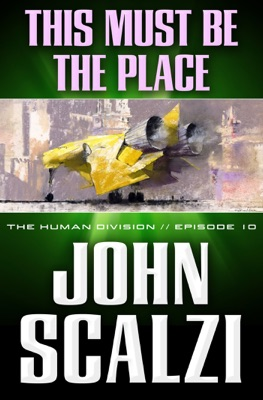 The Human Division #10: This Must Be the Place - John Scalzi pdf download