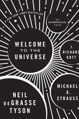 Welcome to the Universe - Neil deGrasse Tyson, Michael A. Strauss & J. Richard Gott