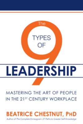 The 9 Types of Leadership: Mastering the Art of People in the 21st Century Workplace - Beatrice Chestnut