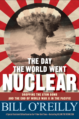 The Day the World Went Nuclear - Bill O'Reilly