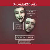Chuck Palahniuk - Make Something Up: Stories You Can't Unread (Unabridged)  artwork