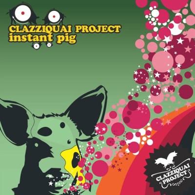 Clazziquai Project - instant pig