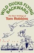 Tom Robbins - Wild Ducks Flying Backward: The Short Writings of Tom Robbins (Unabridged)  artwork