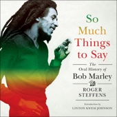 Roger Steffens & Linton Kwesi Johnson - So Much Things to Say: The Oral History of Bob Marley (Unabridged)  artwork