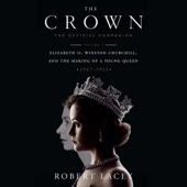 Robert Lacey - The Crown: The Official Companion, Volume 1: Elizabeth II, Winston Churchill, and the Making of a Young Queen (1947-1955) (Unabridged)  artwork
