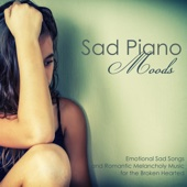 Sad Piano Music Collective - Sad Piano Moods - Emotional Sad Songs and Romantic Melancholy Music for the Broken Hearted  artwork