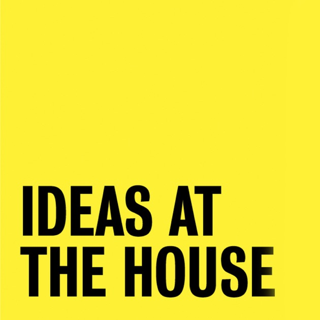 Ideas At The House By Sydney Opera House Talks On Apple Podcasts