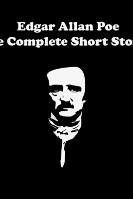 Edgar Allan Poe - The Complete Short Stories (Unabridged) - Edgar Allan Poe