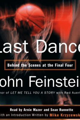 Last Dance: Behind the Scenes at the Final Four - John Feinstein