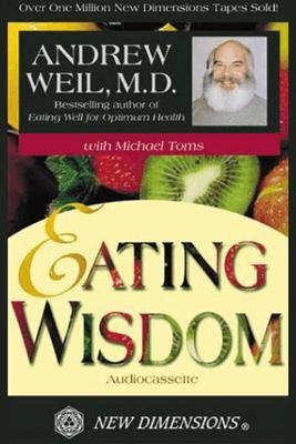 Eating Wisdom (Unabridged) - Andrew Weil, Michael Toms