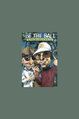 Be the Ball: An Audio Recording for Better Golf - Sean Ryan